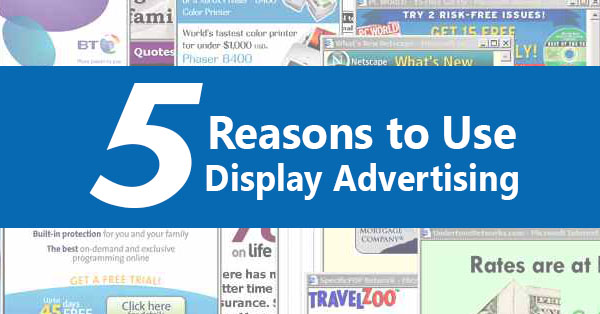 5 Reasons to Use Display Advertising
