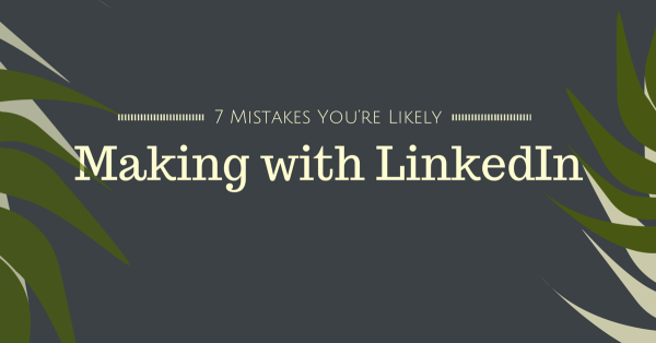 See 7 Mistakes You're Likely Making with LinkedIn