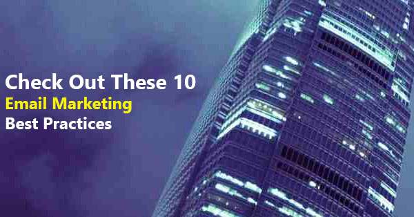 Check Out These 10 Email Marketing Best Practices