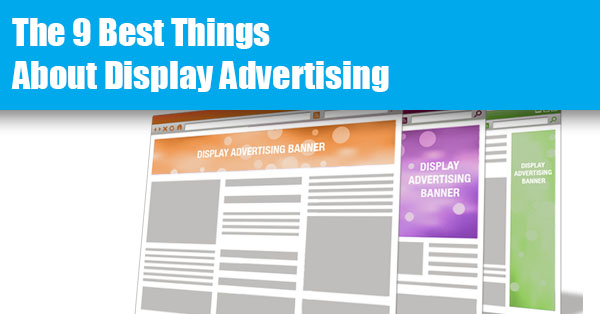 The 9 Best Things About Display Advertising