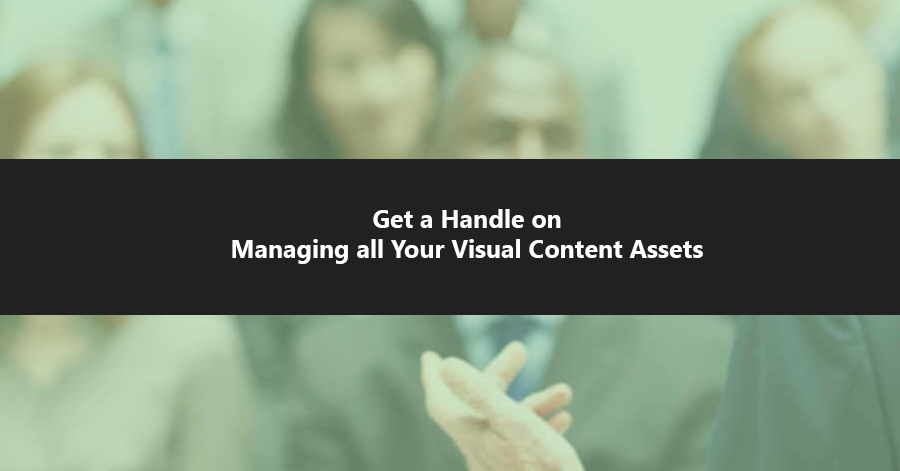 Get a Handle on Managing all Your Visual Content Assets