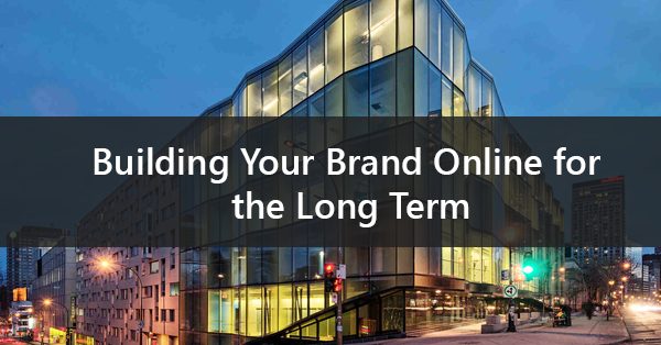 Building Your Brand Online for the Long Term