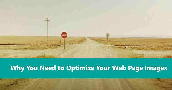 Why You Need to Optimize Your Web Page Images