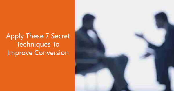 Apply These 7 Secret Techniques To Improve Conversion
