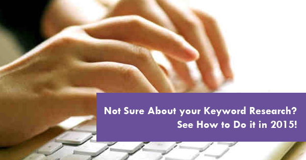 Not Sure About your Keyword Research See How to Do it in 2015