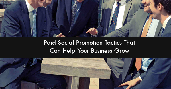 Paid Social Promotion Tactics That Can Help Your Business Grow