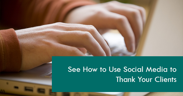 See How to Use Social Media to Thank Your Clients