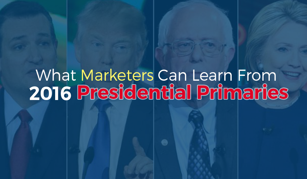 What Marketers Can Learn From 2016 Presidential Primaries