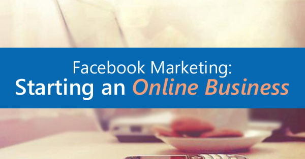 Starting an Online Business with Facebook
