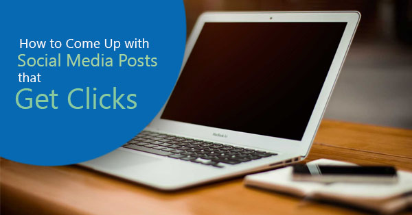 How to Come Up with Social Media Posts that Get Clicks