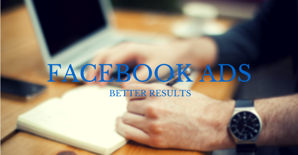 How to Get Better Results from Your Facebook Ads