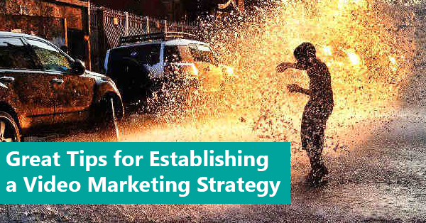 Great Tips for Establishing a Video Marketing Strategy