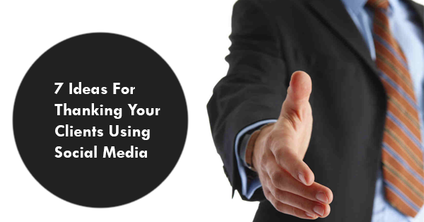7 Ideas For Thanking Your Clients Using Social Media